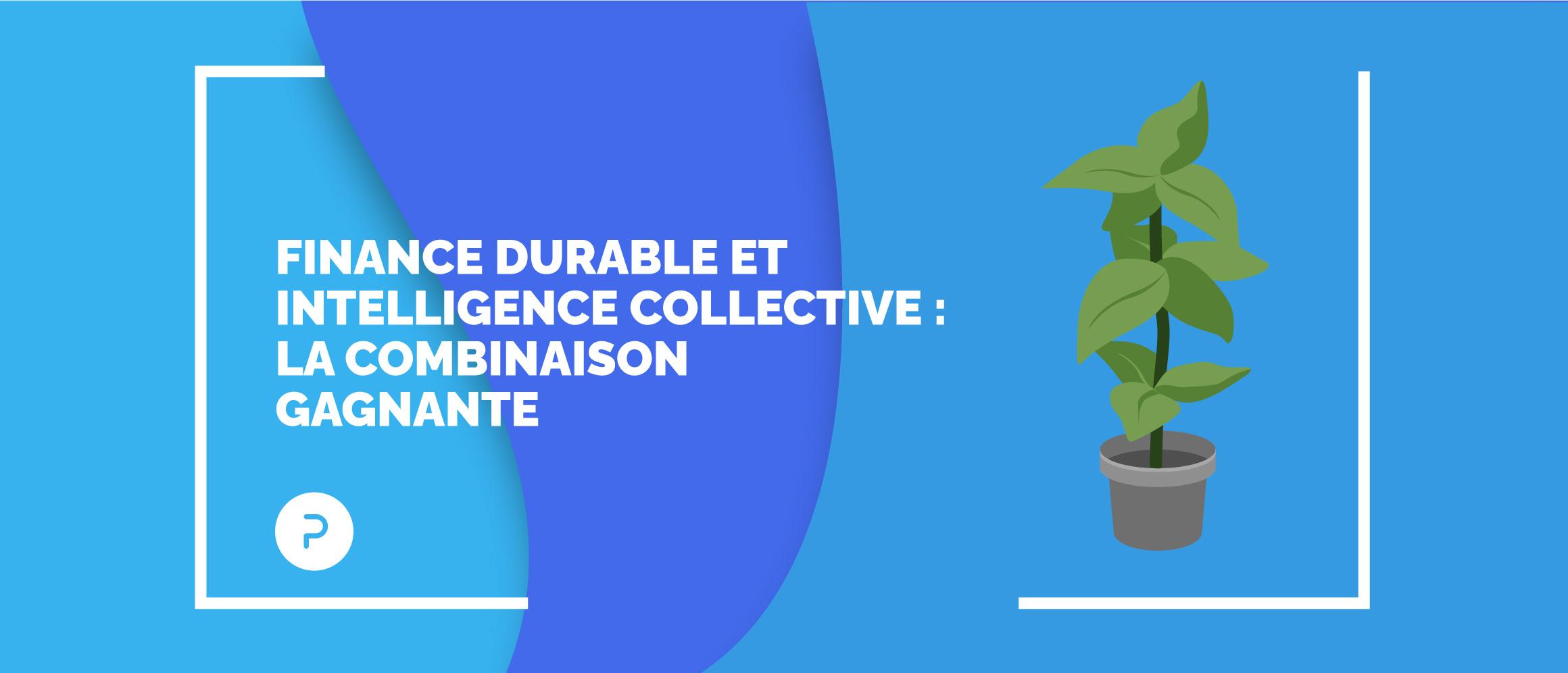 Finance durable et intelligence collective : la combinaison gagnante
